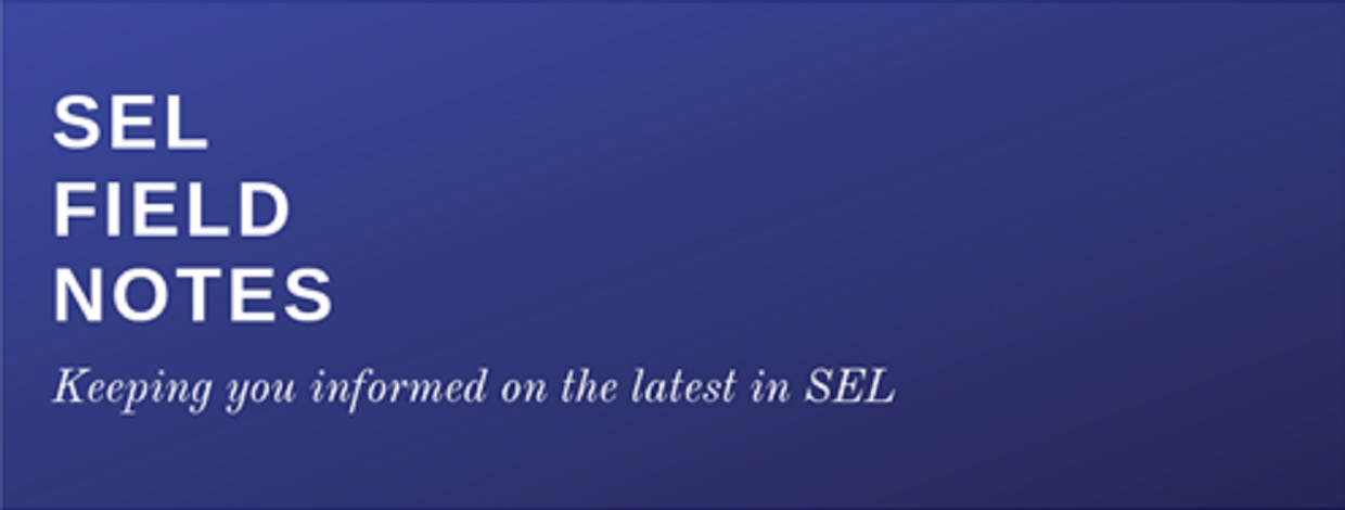SEL Field Notes: Keeping you informed on the latest in SEL